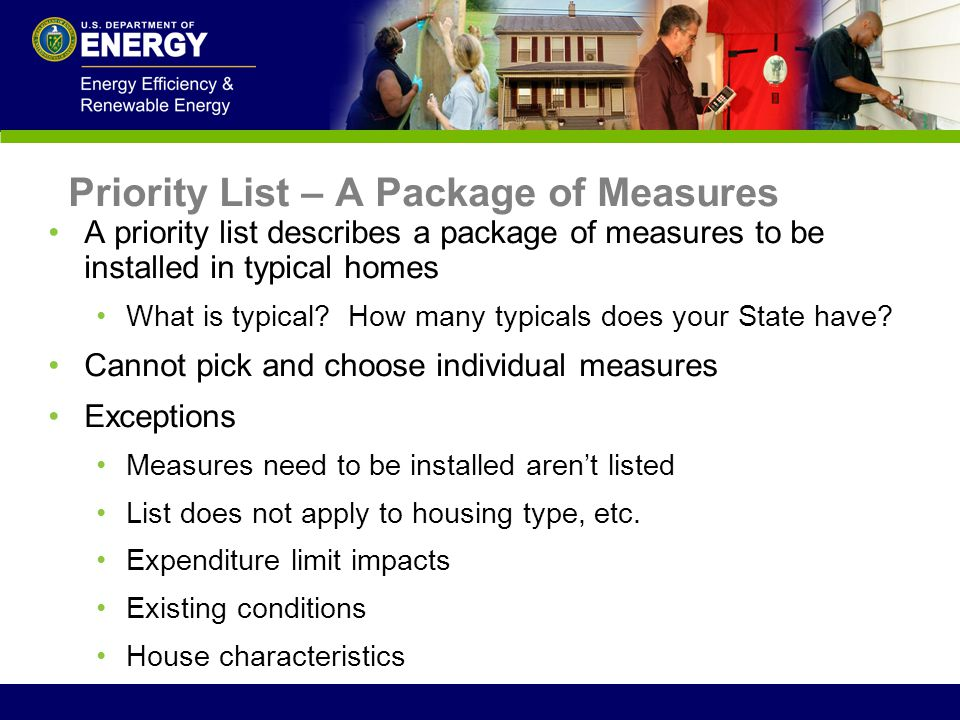 Priority List – A Package of Measures A priority list describes a package of measures to be installed in typical homes What is typical? How many typic