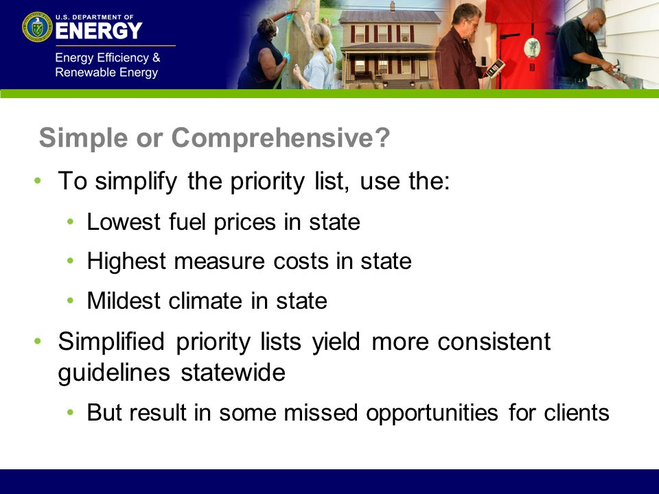 Simple or Comprehensive? To simplify the priority list, use the: Lowest fuel prices in state Highest measure costs in state Mildest climate in state S