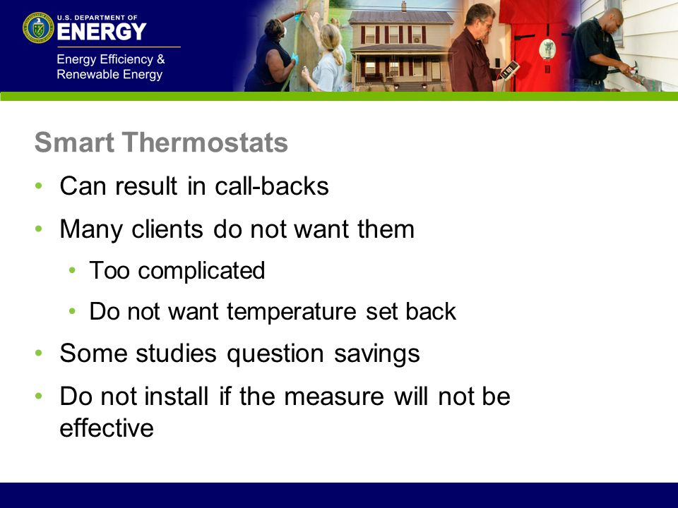 Can result in call-backs Many clients do not want them Too complicated Do not want temperature set back Some studies question savings Do not install i