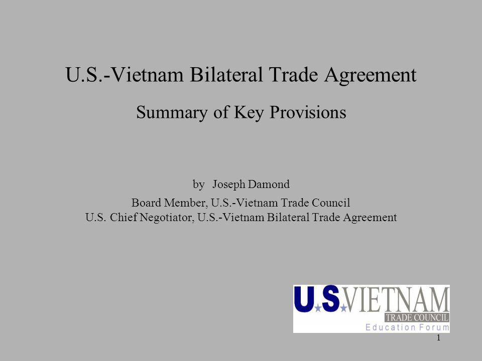 1 U.S.-Vietnam Bilateral Trade Agreement Summary of Key Provisions by Joseph Damond Board Member, U.S.-Vietnam Trade Council U.S.