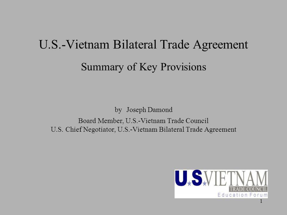 1 U.S.-Vietnam Bilateral Trade Agreement Summary of Key Provisions by Joseph Damond Board Member, U.S.-Vietnam Trade Council U.S. Chief Negotiator, U.