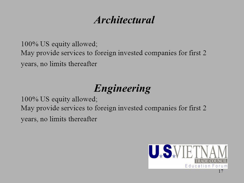 17 Architectural 100% US equity allowed; May provide services to foreign invested companies for first 2 years, no limits thereafter Engineering 100% US equity allowed; May provide services to foreign invested companies for first 2 years, no limits thereafter