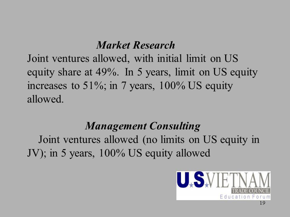 19 Market Research Joint ventures allowed, with initial limit on US equity share at 49%.