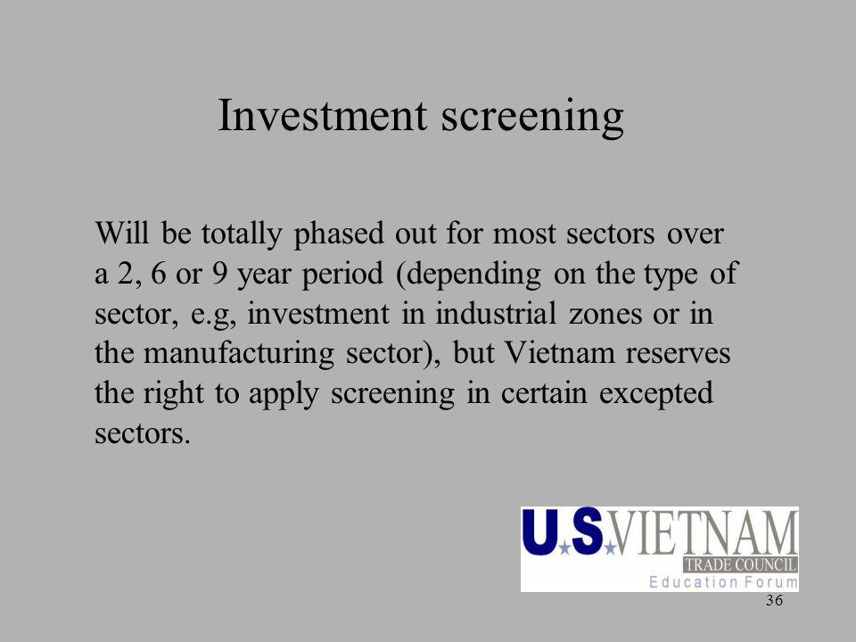 36 Investment screening Will be totally phased out for most sectors over a 2, 6 or 9 year period (depending on the type of sector, e.g, investment in