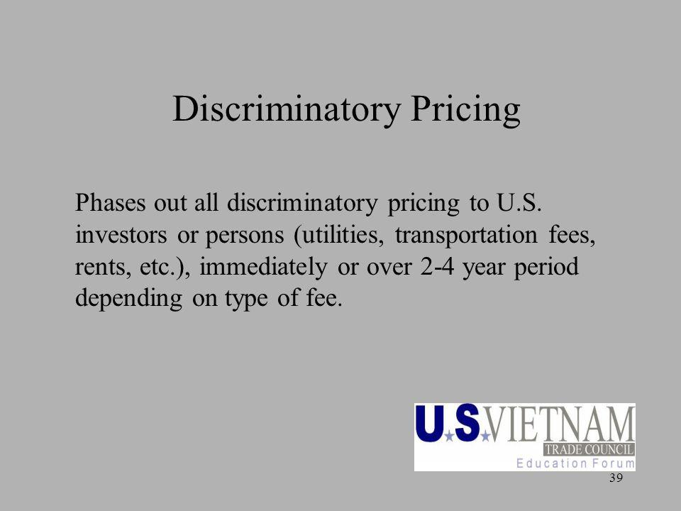 39 Discriminatory Pricing Phases out all discriminatory pricing to U.S.
