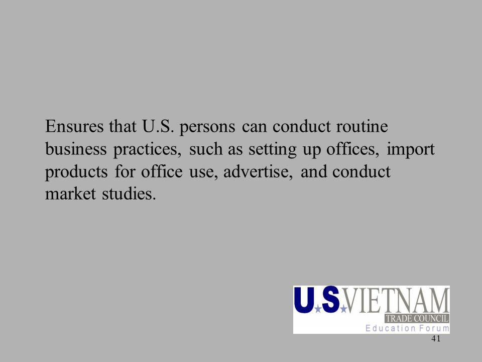 41 Ensures that U.S. persons can conduct routine business practices, such as setting up offices, import products for office use, advertise, and conduc