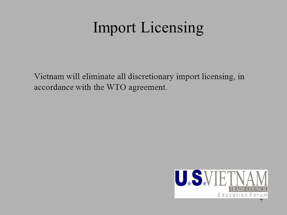 7 Import Licensing Vietnam will eliminate all discretionary import licensing, in accordance with the WTO agreement.