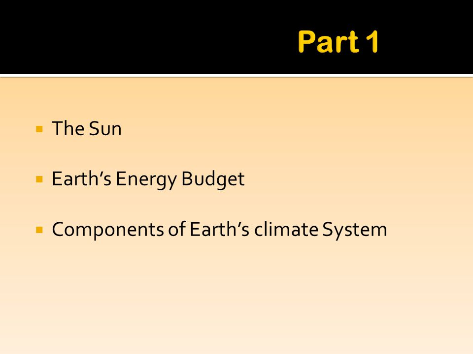 The Sun Earths Energy Budget Components of Earths climate System