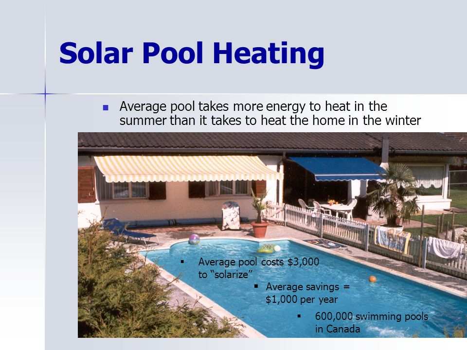 Solar Pool Heating Average pool takes more energy to heat in the summer than it takes to heat the home in the winter Average pool costs $3,000 to sola