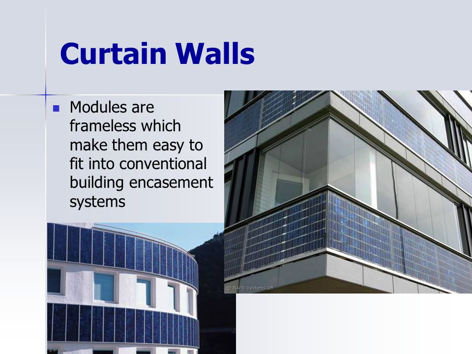 Curtain Walls Modules are frameless which make them easy to fit into conventional building encasement systems