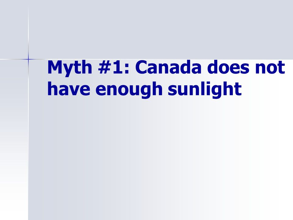 Myth #1: Canada does not have enough sunlight