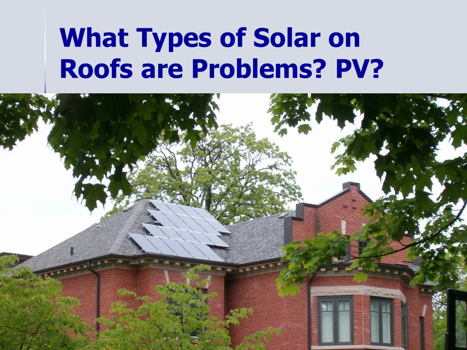 What Types of Solar on Roofs are Problems? PV?