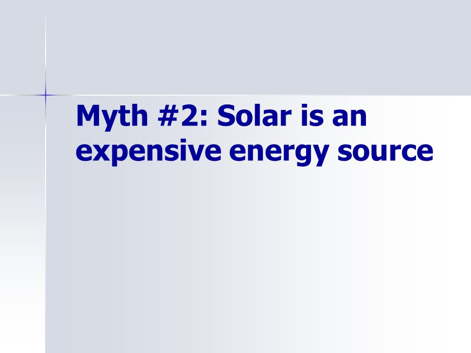 Myth #2: Solar is an expensive energy source