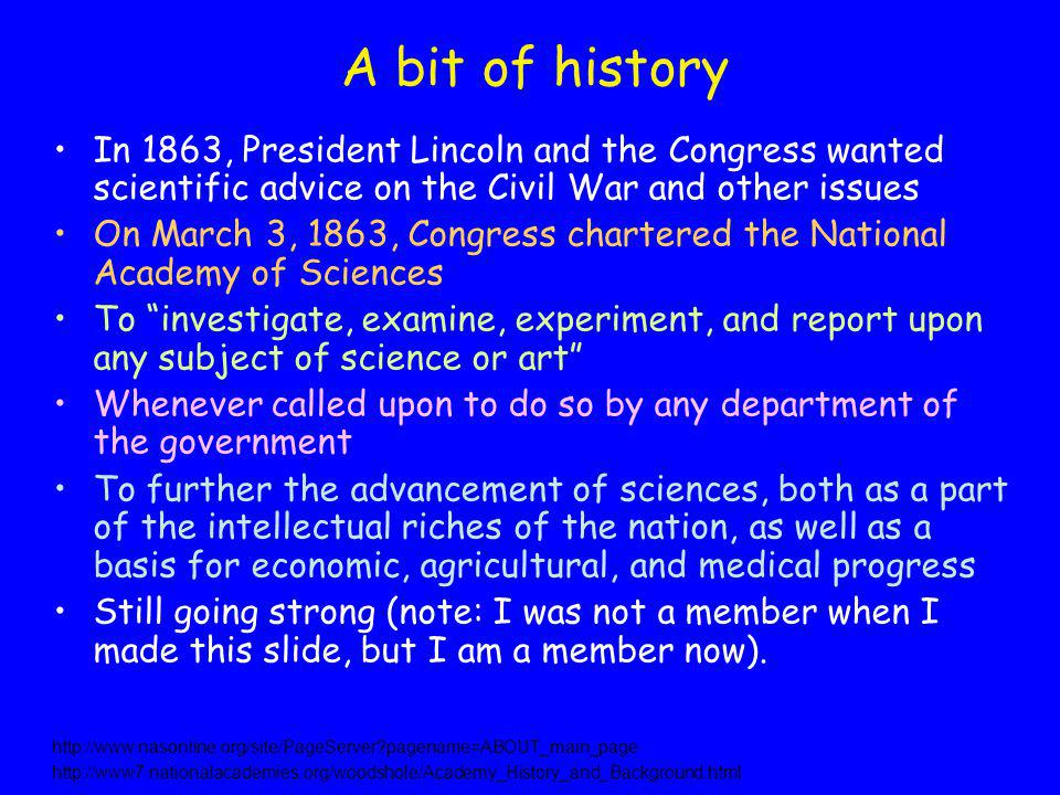 A bit of history In 1863, President Lincoln and the Congress wanted scientific advice on the Civil War and other issues On March 3, 1863, Congress cha