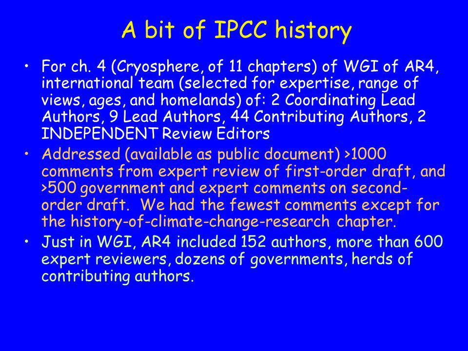 A bit of IPCC history For ch. 4 (Cryosphere, of 11 chapters) of WGI of AR4, international team (selected for expertise, range of views, ages, and home