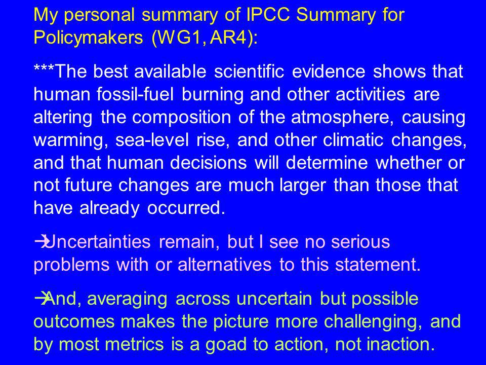 My personal summary of IPCC Summary for Policymakers (WG1, AR4): ***The best available scientific evidence shows that human fossil-fuel burning and ot