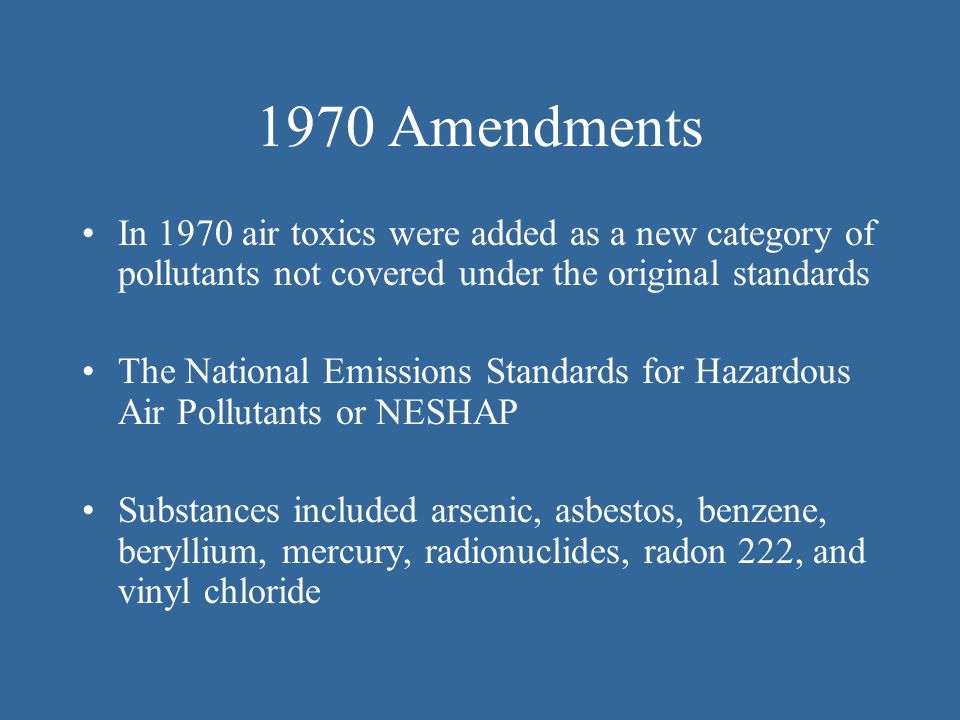 1960s Amendments Amendments in the 60s granted federal authority over vehicle emissions In 1970 requirements for national standards of ambient air quality were established NAAQS – w/ separate standards for new cars & stationary sources