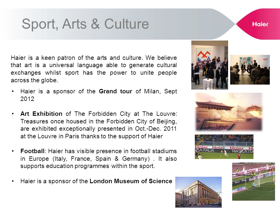 Sport, Arts & Culture Haier is a sponsor of the Grand tour of Milan, Sept 2012 Art Exhibition of The Forbidden City at The Louvre: Treasures once hous