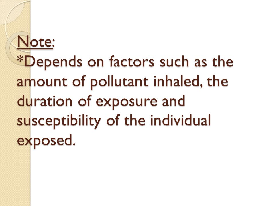 Note: *Depends on factors such as the amount of pollutant inhaled, the duration of exposure and susceptibility of the individual exposed.