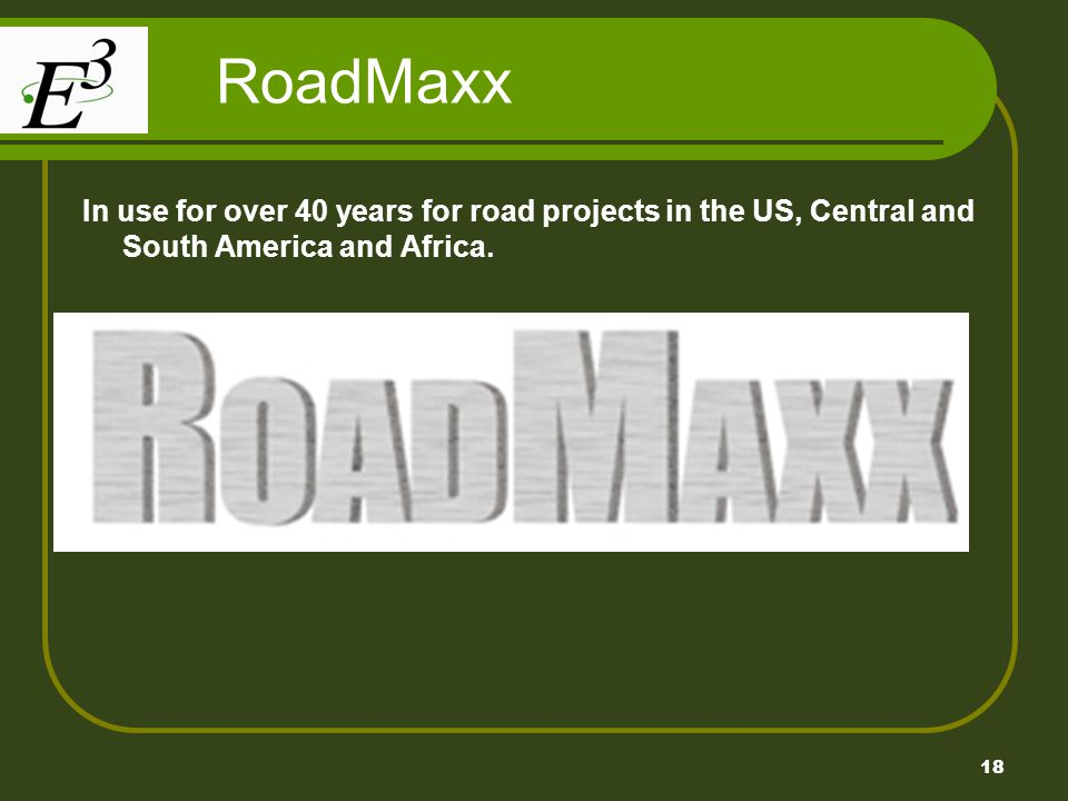 18 RoadMaxx In use for over 40 years for road projects in the US, Central and South America and Africa.