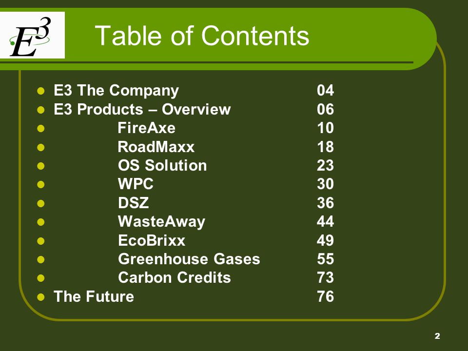 2 Table of Contents E3 The Company04 E3 Products – Overview 06 FireAxe 10 RoadMaxx 18 OS Solution 23 WPC 30 DSZ 36 WasteAway44 EcoBrixx49 Greenhouse G