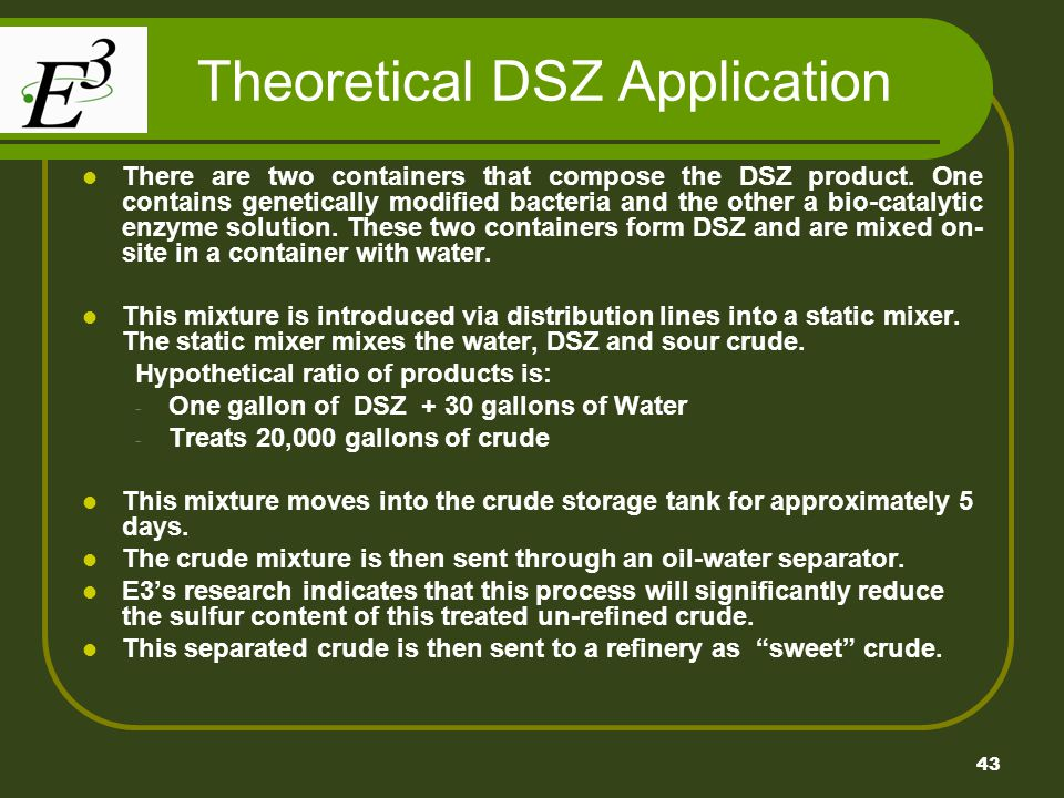 43 Theoretical DSZ Application There are two containers that compose the DSZ product. One contains genetically modified bacteria and the other a bio-c