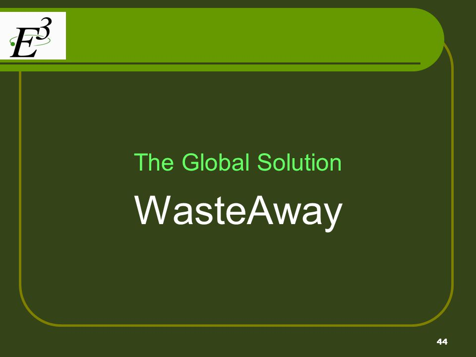 44 The Global Solution WasteAway