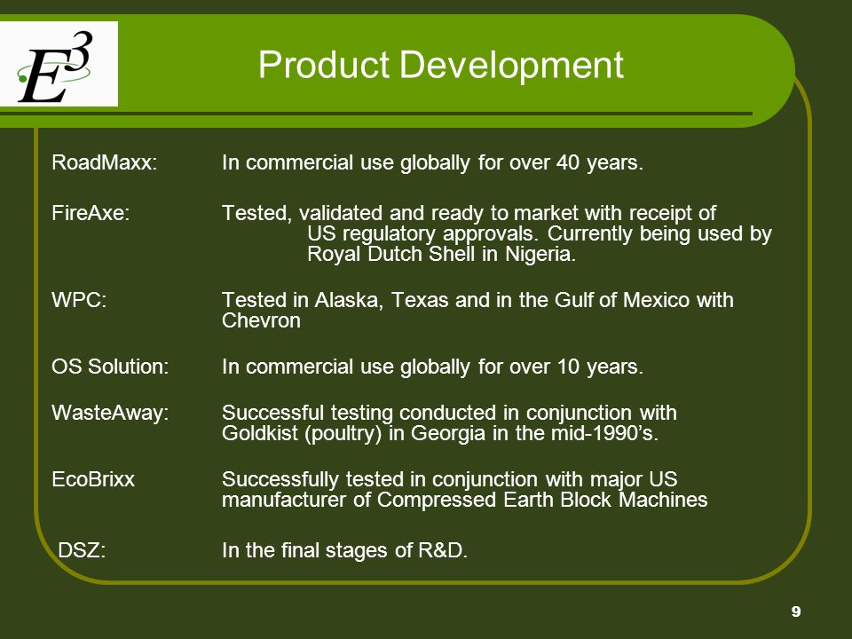9 Product Development RoadMaxx: In commercial use globally for over 40 years. FireAxe: Tested, validated and ready to market with receipt of US regula