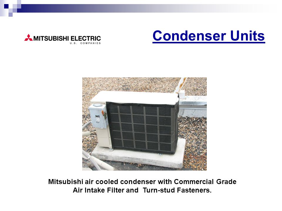 Condenser Units Mitsubishi air cooled condenser with Commercial Grade Air Intake Filter and Turn-stud Fasteners.