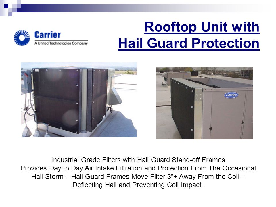 Rooftop Unit with Hail Guard Protection Industrial Grade Filters with Hail Guard Stand-off Frames Provides Day to Day Air Intake Filtration and Protec