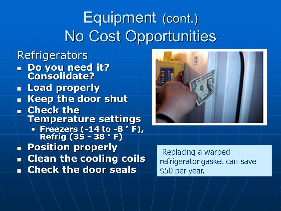 Equipment (cont.) No Cost Opportunities Refrigerators Do you need it.