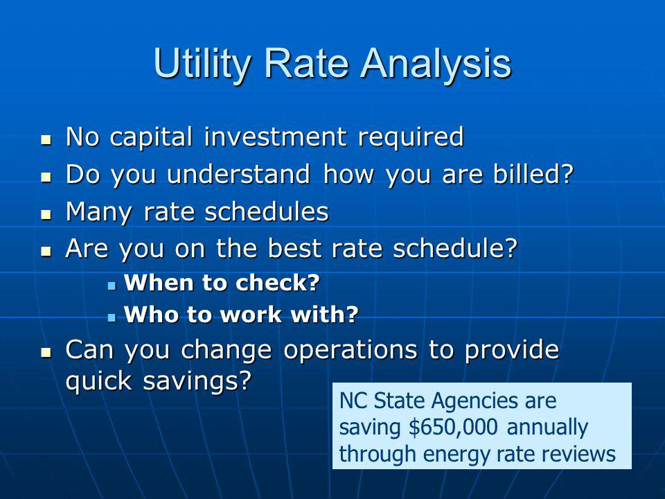 Utility Rate Analysis No capital investment required No capital investment required Do you understand how you are billed.