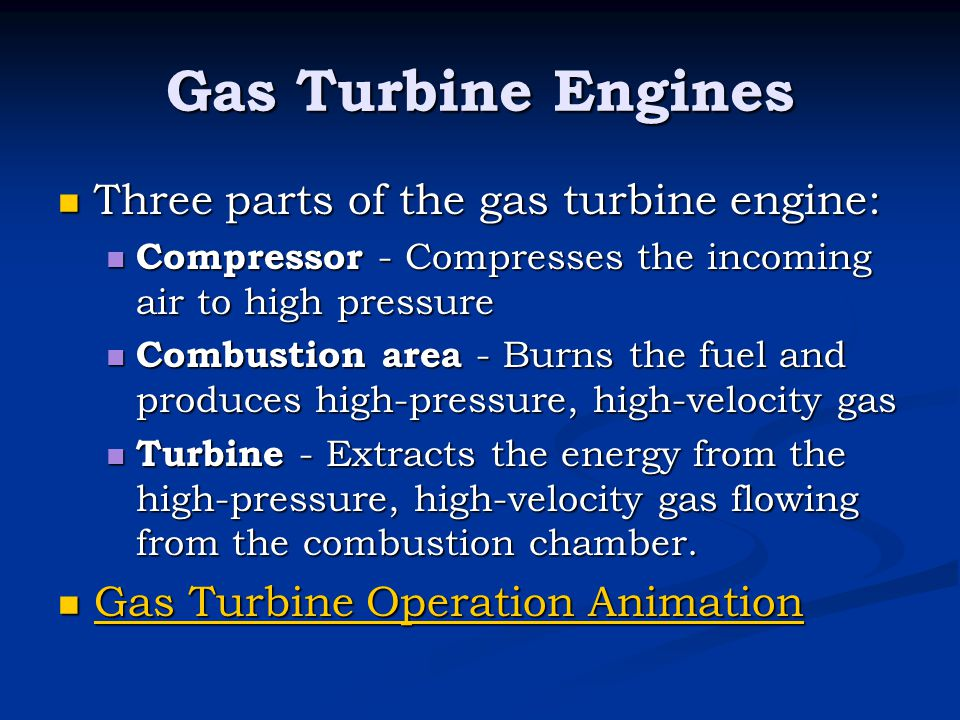 Gas Turbine Engines Three parts of the gas turbine engine: Three parts of the gas turbine engine: Compressor - Compresses the incoming air to high pre