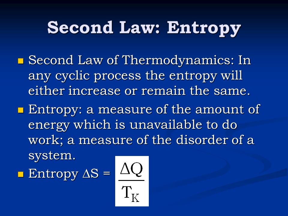 Second Law: Entropy Second Law of Thermodynamics: In any cyclic process the entropy will either increase or remain the same. Second Law of Thermodynam
