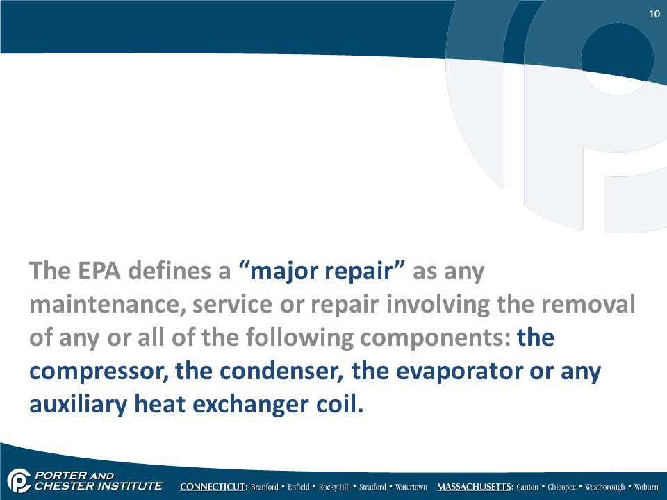 10 The EPA defines a major repair as any maintenance, service or repair involving the removal of any or all of the following components: the compresso