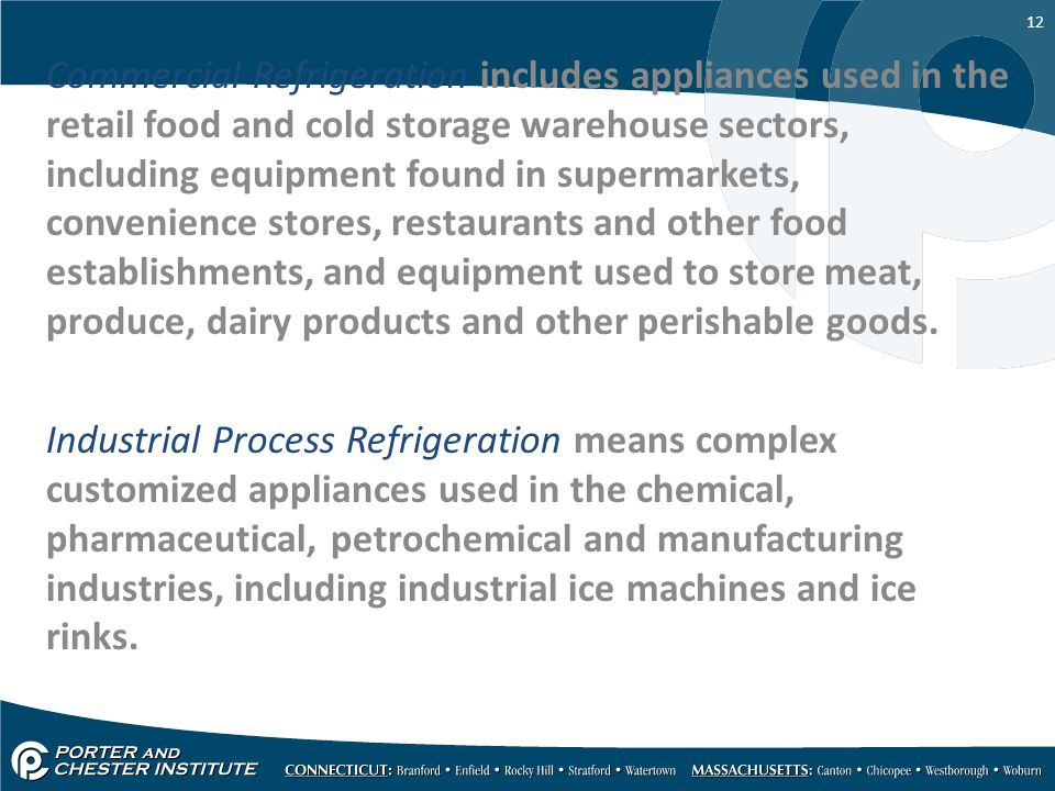 12 Commercial Refrigeration includes appliances used in the retail food and cold storage warehouse sectors, including equipment found in supermarkets,