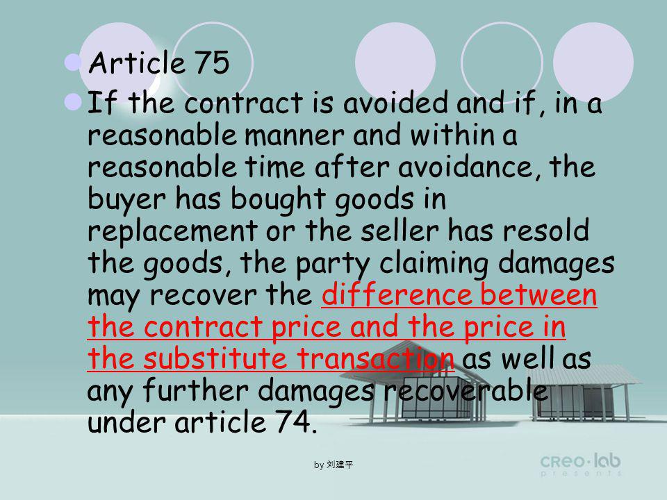by Article 74 Damages for breach of contract by one party consist of a sum equal to the loss, including loss of profit, suffered by the other party as