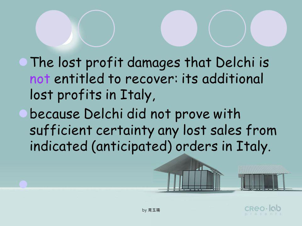 by The lost profit damages that Delchi is entitled to recover: a total of 546 million lire in lost profits in Italy, as it proved with sufficient certainty that it incurred as a foreseeable and direct result of Rotorexs breach.