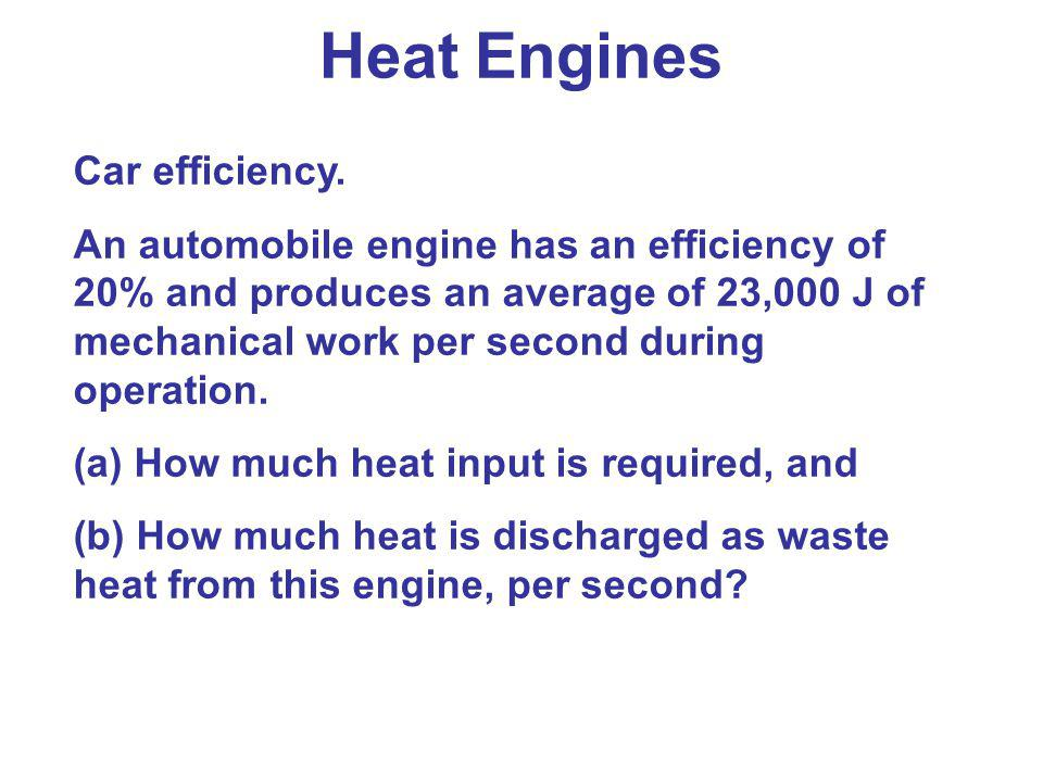 Car efficiency. An automobile engine has an efficiency of 20% and produces an average of 23,000 J of mechanical work per second during operation. (a)