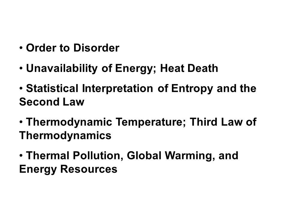 Order to Disorder Unavailability of Energy; Heat Death Statistical Interpretation of Entropy and the Second Law Thermodynamic Temperature; Third Law o