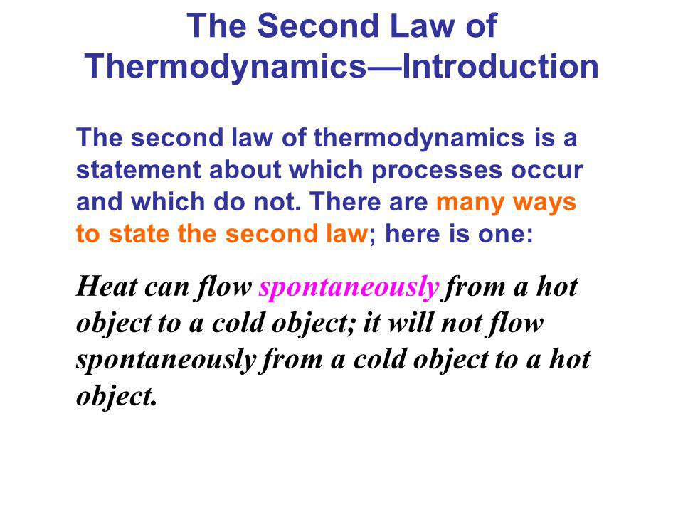 The second law of thermodynamics is a statement about which processes occur and which do not. There are many ways to state the second law; here is one