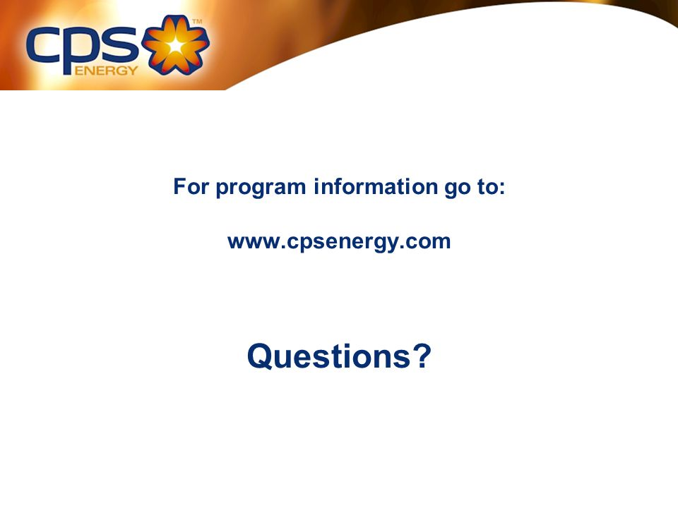 For program information go to: www.cpsenergy.com Questions