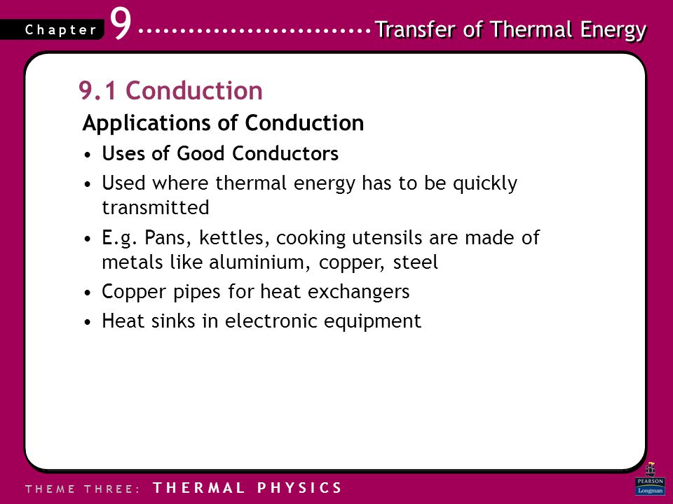 Transfer of Thermal Energy T H E M E T H R E E : T H E R M A L P H Y S I C S C h a p t e r 9 9.1 Conduction Applications of Conduction Uses of Good Co