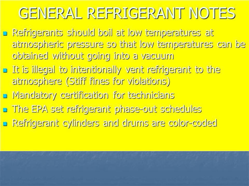 GENERAL REFRIGERANT NOTES Refrigerants should boil at low temperatures at atmospheric pressure so that low temperatures can be obtained without going