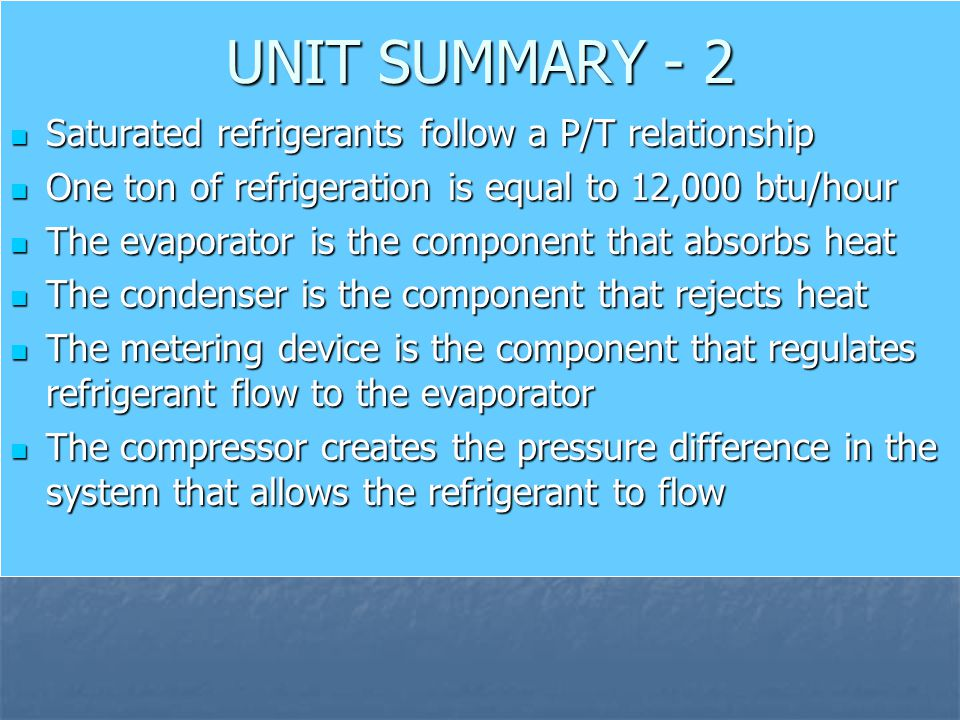UNIT SUMMARY - 2 Saturated refrigerants follow a P/T relationship Saturated refrigerants follow a P/T relationship One ton of refrigeration is equal t