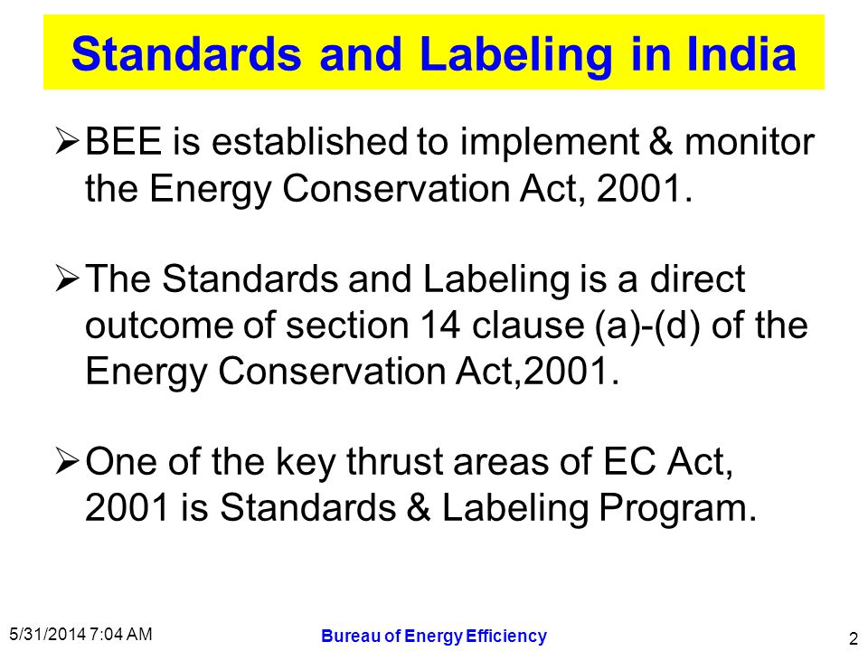 Standards & Labeling Programme Standard Prescribes Energy performance of manufactured products (Minimum Energy Performance Standards, MPES).