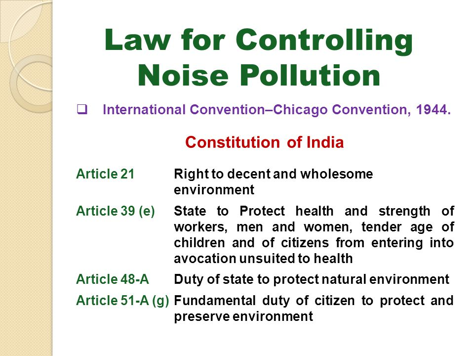 Law for Controlling Noise Pollution International Convention–Chicago Convention, 1944. Constitution of India Article 21Right to decent and wholesome e