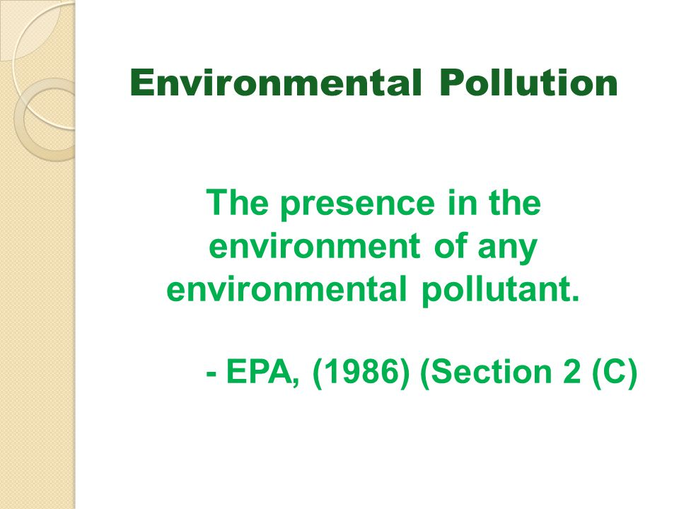 Environmental Pollution The presence in the environment of any environmental pollutant. - EPA, (1986) (Section 2 (C)