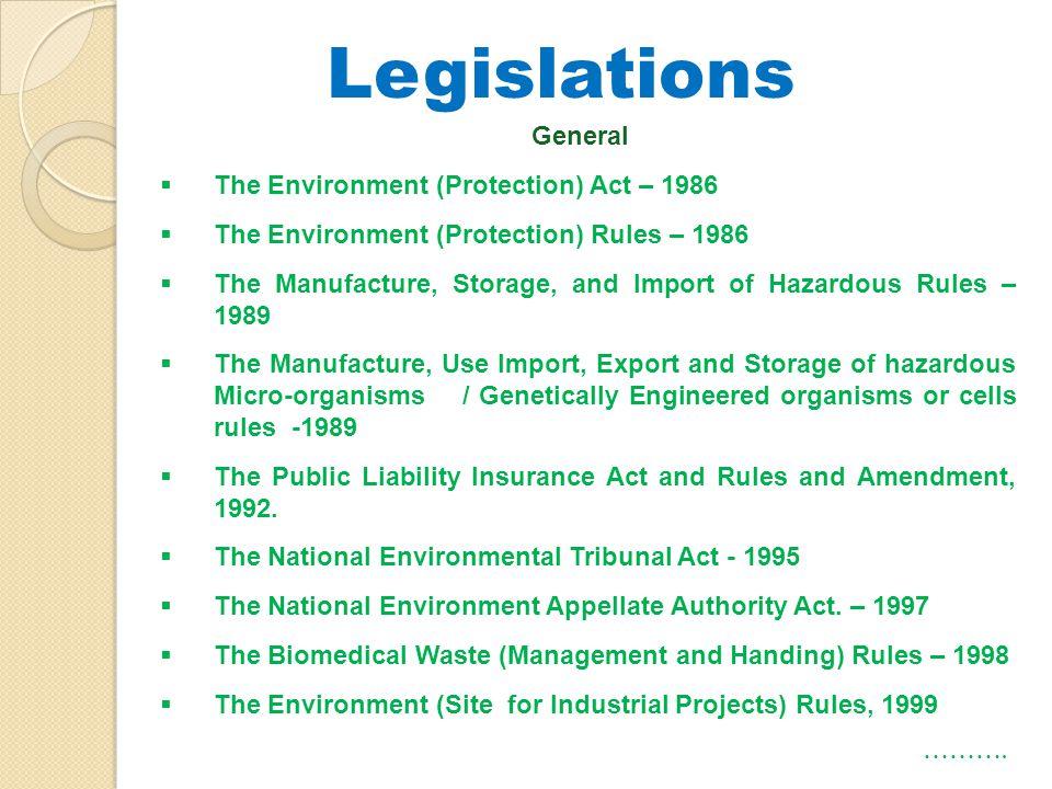 Legislations General The Environment (Protection) Act – 1986 The Environment (Protection) Rules – 1986 The Manufacture, Storage, and Import of Hazardo