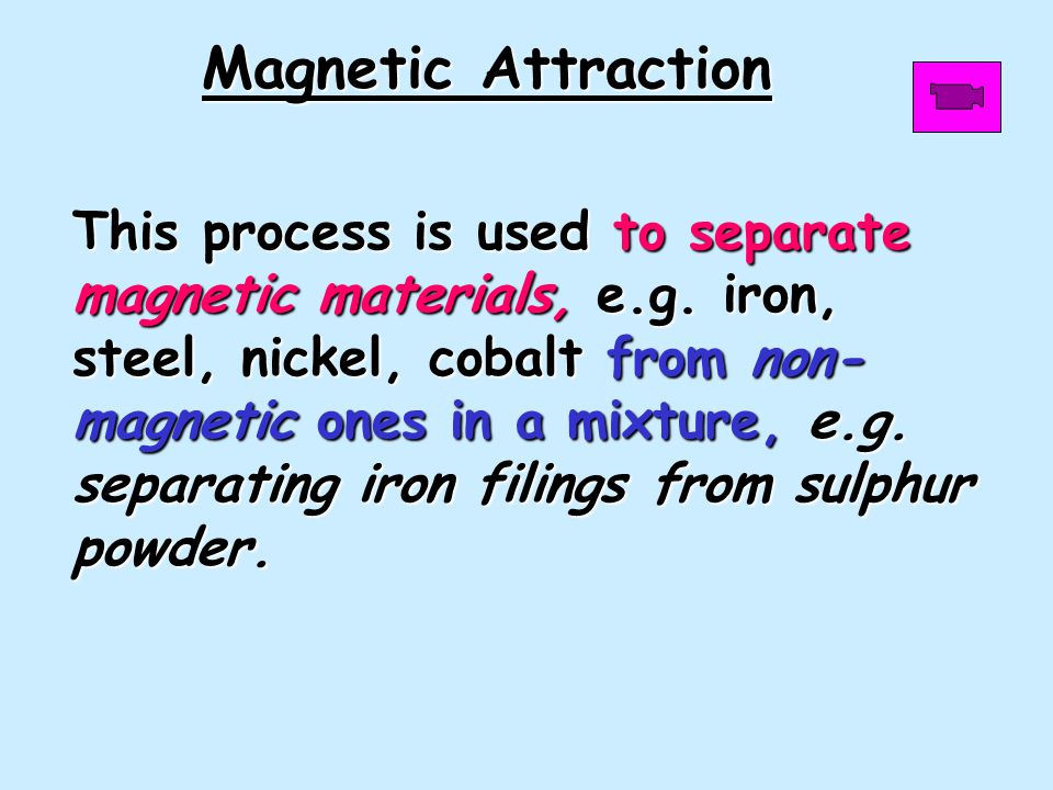 This process is used to separate magnetic materials, e.g.